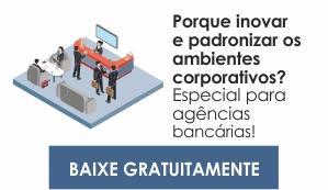 Agências bancárias porque inovar e padronizar os ambientes corporativos